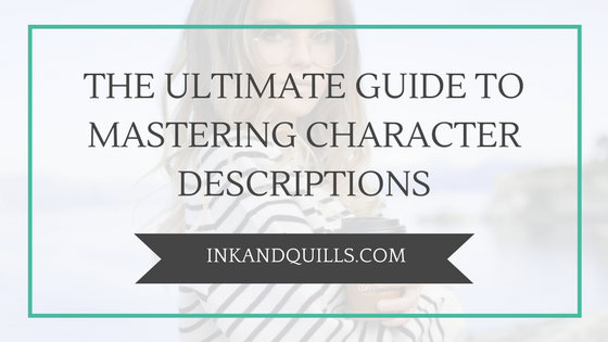 The Ultimate Guide to Mastering Character Descriptions - Ink